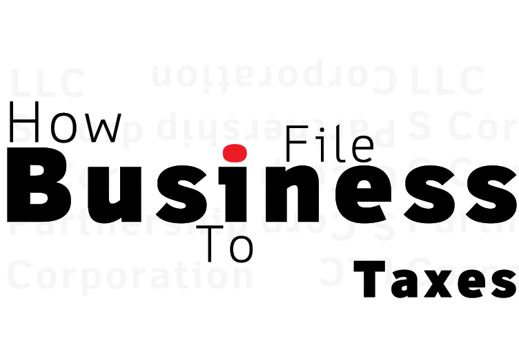 How To File Business Taxes: A Step-By-Step Guide